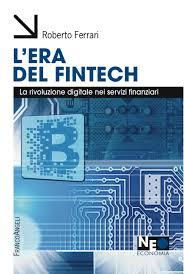 L'Era del Fintech (Franco Angeli Editore) di Roberto Ferrari