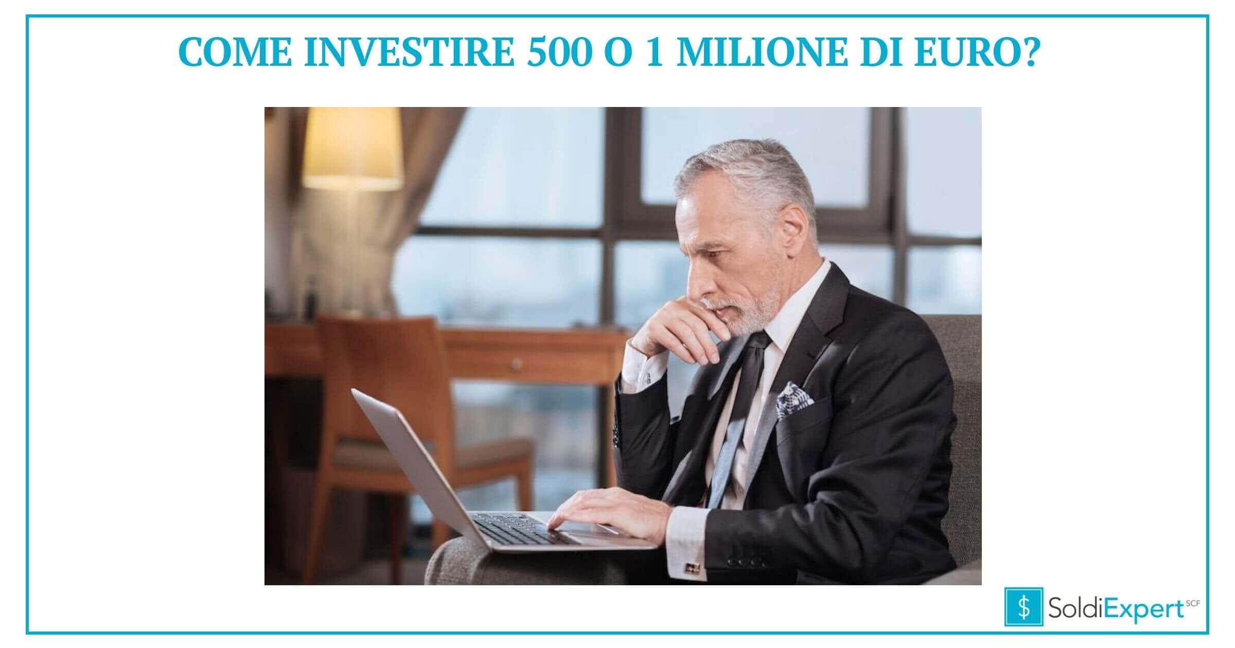 c84624ff28 Come Investire 500.000 euro o 1 milione di euro nel 2018