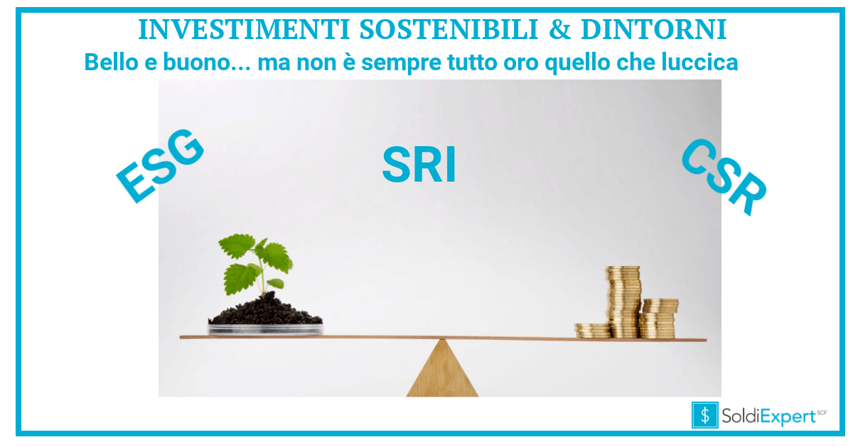 9bdd3765d3 Investimenti sostenibili & dintorni (fondi ESG e SRI): attenti a chi la fa  troppo facile | SoldiExpert SCF
