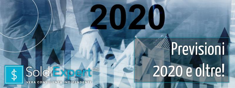 PREVISIONI 2020 & OLTRE: RENDIMENTI PIU' BASSI E MAGGIORE VOLATILITÀ'. ECCO COSA GUARDARE